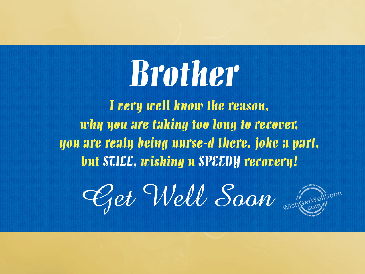 Have Speedy Recoveryget Well Soon Bro