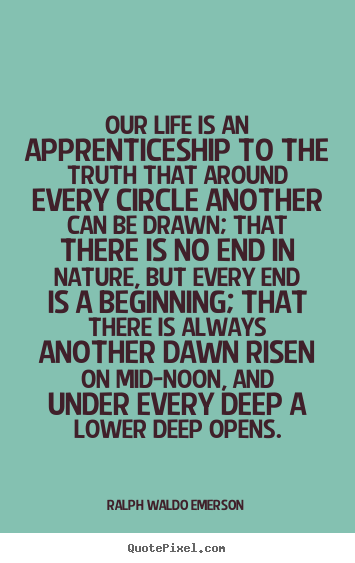 Ralph Waldo Emerson Image Quotes Our Life Is An Apprenticeship To