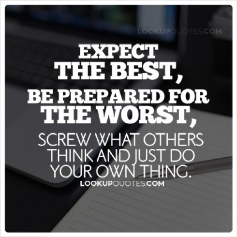 Expect The Best Be Prepared For The Worst Screw What Others