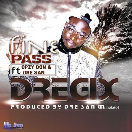 [Music] Dregix Ft. Opzy Don & Dre San – Fine Pass @9jasouth