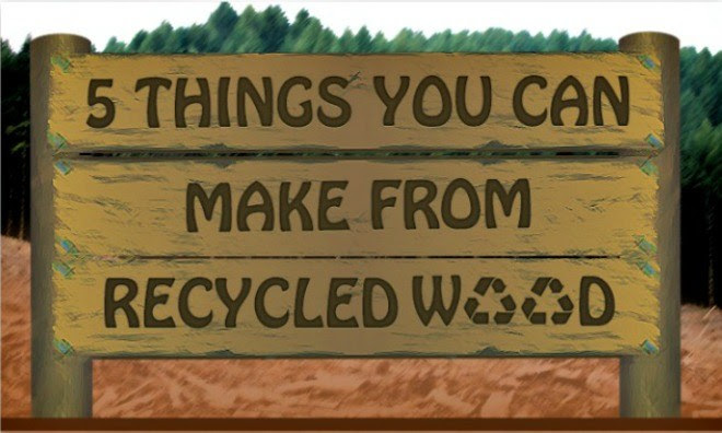 Recycle File: 5 Furnishings You Can Make From Recycled Wood Infographic