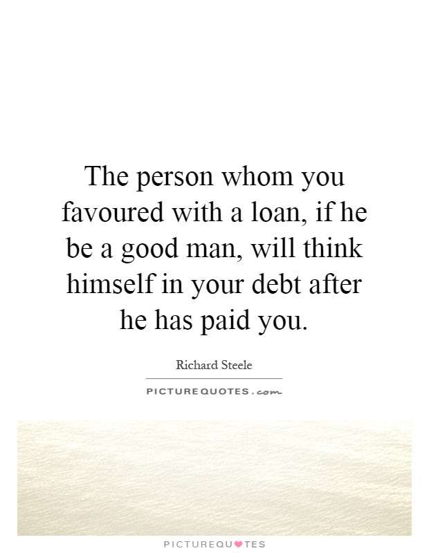 The Person Whom You Favoured With A Loan If He Be A Good Man