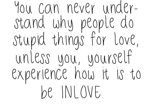 You Can Never Understand Why People Do Stupid Things For Love