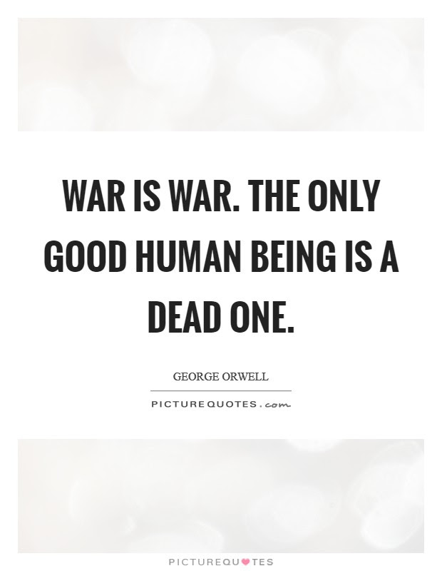 War Is War The Only Good Human Being Is A Dead One Picture Quotes