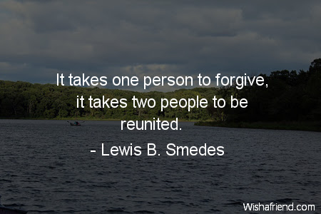 Lewis B Smedes Quote It Takes One Person To Forgive It Takes Two