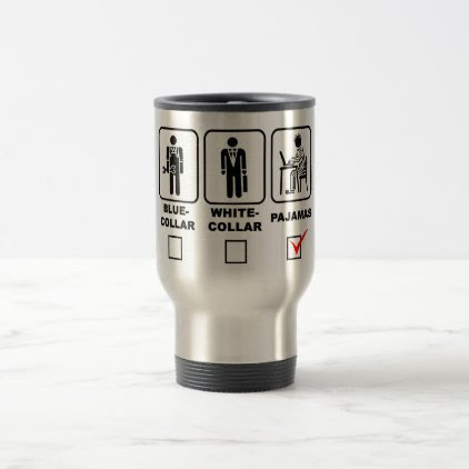 Blue-collar, white-collar or pajamas travel mug