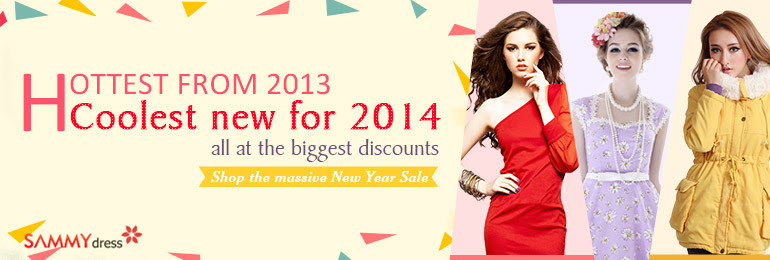 New Year Sale! Get the Hottest from 2013 and the Newest for 2014 at sammydress.com!