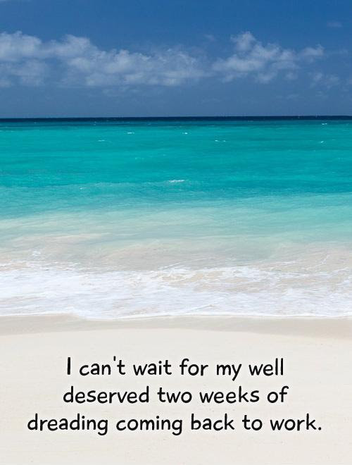Quotes About Back From Holiday 22 Quotes