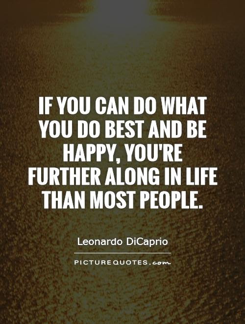 If You Can Do What You Do Best And Be Happy Youre Further