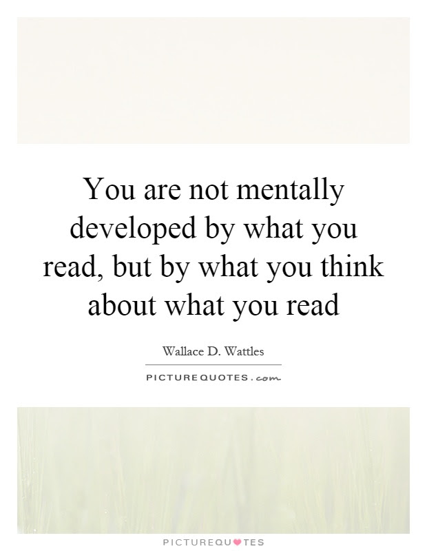 You Are Not Mentally Developed By What You Read But By What You