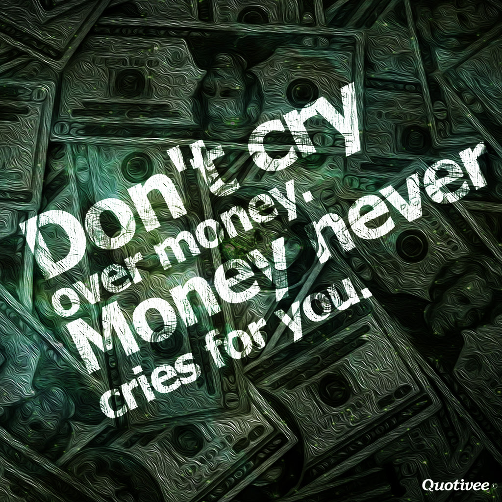 Don t Cry Over Money