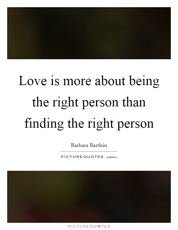 Love Is More About Being The Right Person Than Finding The Right