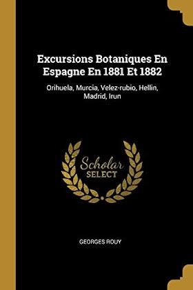 Excursions Botaniques En Espagne En 1881 Et 1882 : Orihuela, Murcia, Velez-Rubio, Hellin, Madrid, Irun (0341631019)