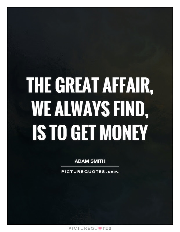 The Great Affair We Always Find Is To Get Money Picture Quotes