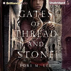 Gates of Thread and Stone: Gates of Thread and Stone, Book 1 | [Lori M. Lee]