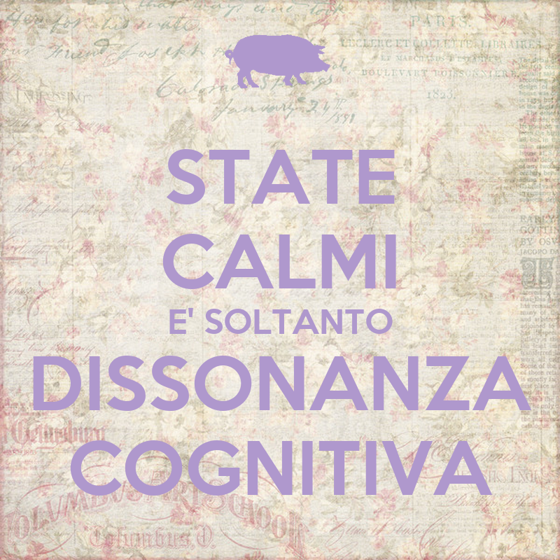 http://sd.keepcalm-o-matic.co.uk/i/state-calmi-e-soltanto-dissonanza-cognitiva.png