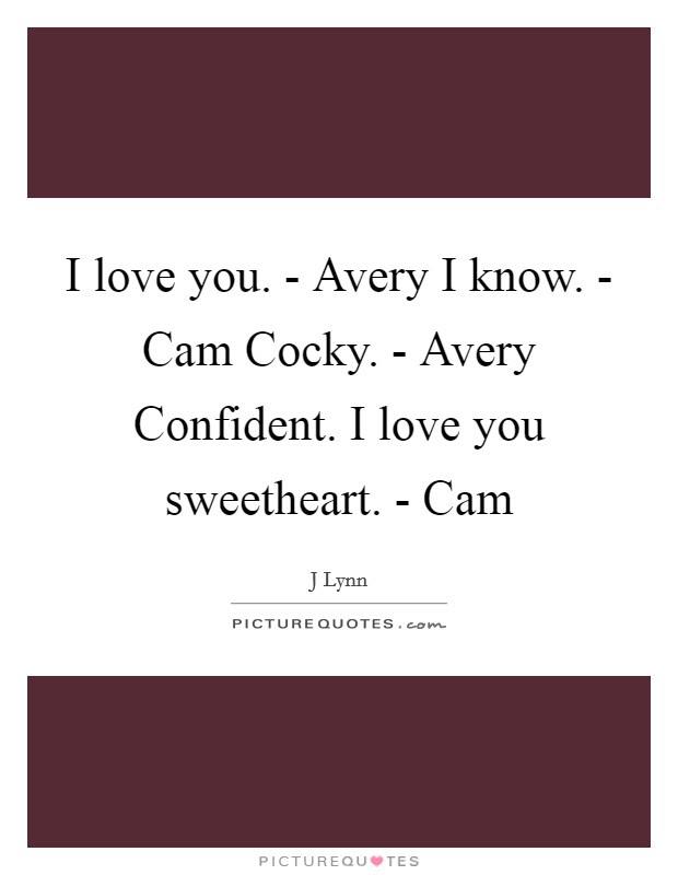 I Love You Avery I Know Cam Cocky Avery Confident I