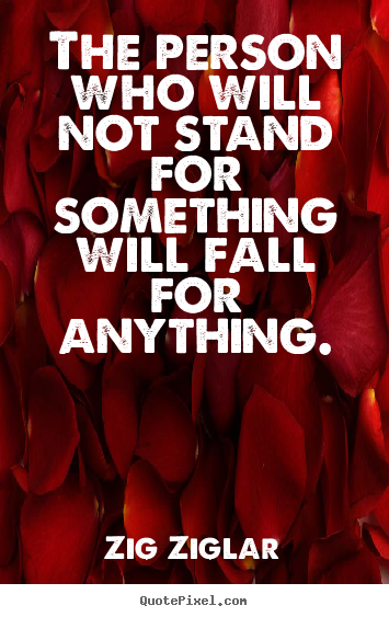 Inspirational Quotes The Person Who Will Not Stand For Something