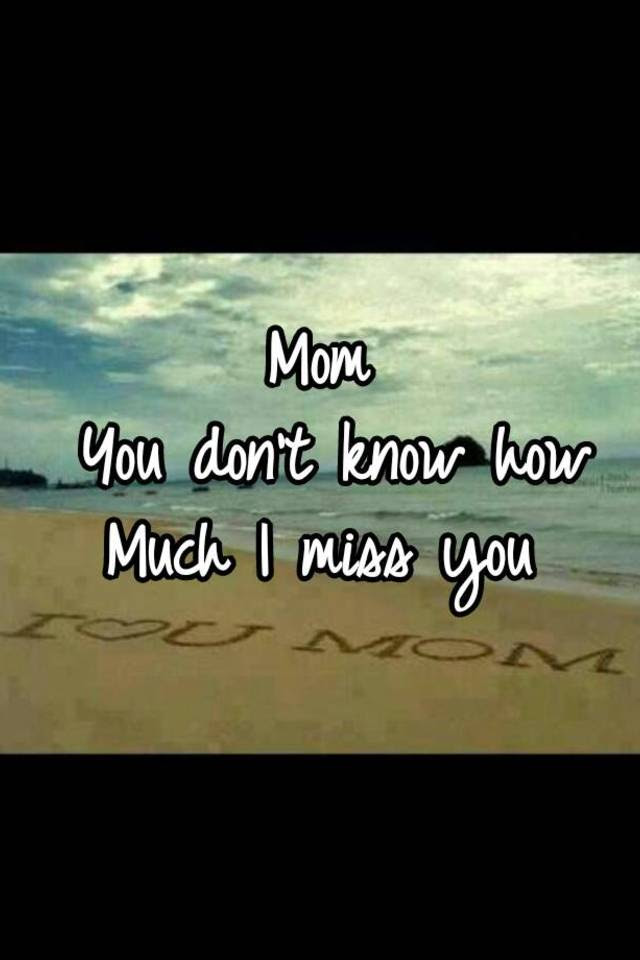 Mom You Dont Know How Much I Miss You