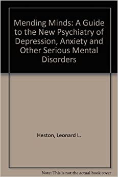 Mending Minds: A Guide to the New Psychiatry of Depression ...