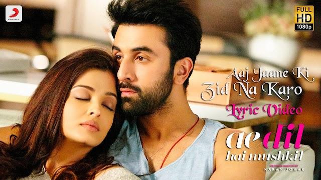 Aaj Jaane Ki Zid Na Karo Lyrics Hindi - Ae Dil Hai Mushkil