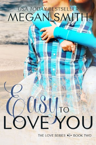 Easy To Love You (The Love Series 2) by Megan Smith