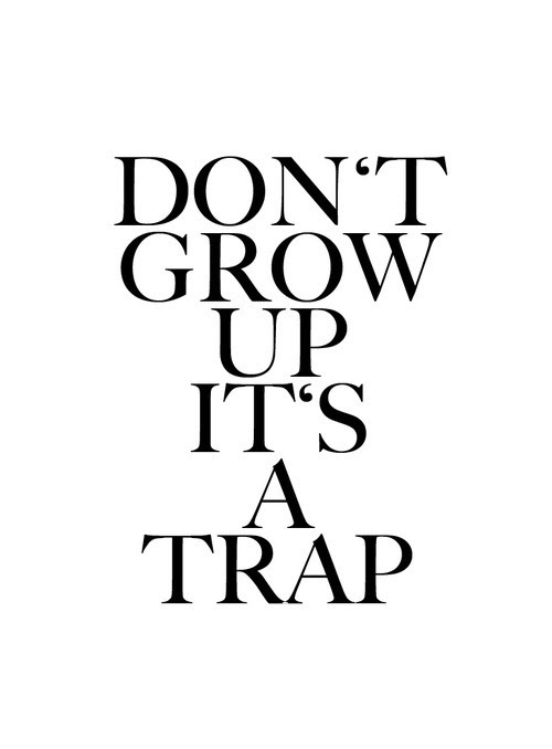 Peter Pan Quotes Never Grow Up Its A Trap Peter Pan Quotes About