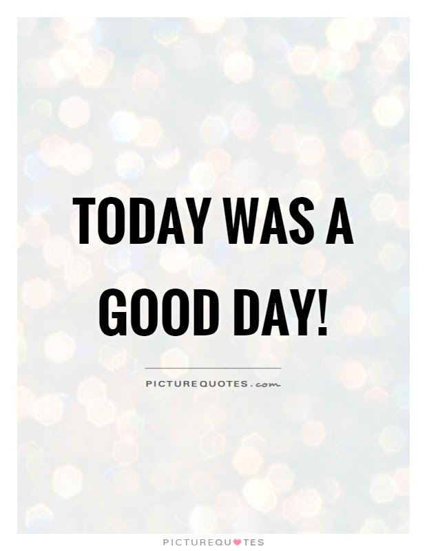Today Was A Good Day Picture Quotes