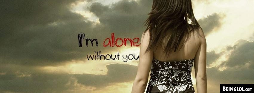 Im Alone Without You Facebook Cover Timeline Banner Photo For Fb 688
