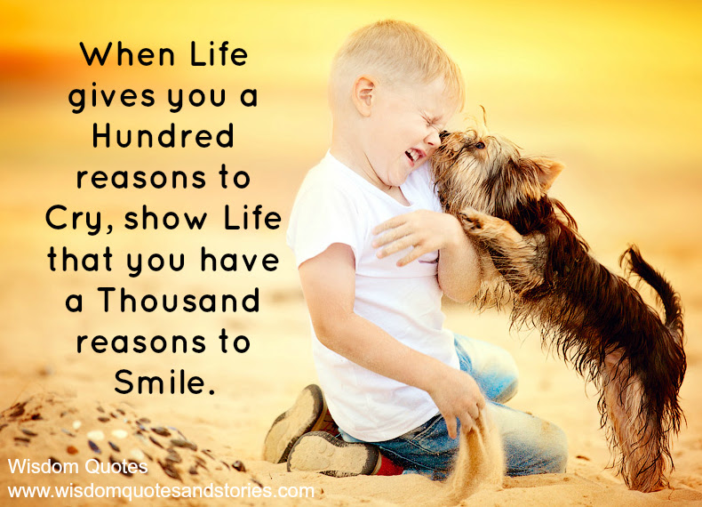 When Life Gives You A Hundred Reasons To Cry Wisdom Quotes Stories