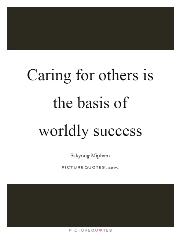 Caring For Others Is The Basis Of Worldly Success Picture Quotes