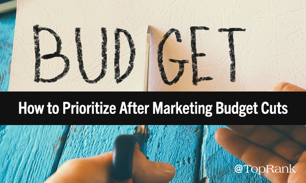 Prioritizing After Marketing Budget Cuts