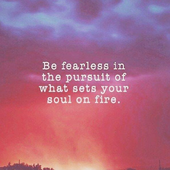 Be Fearless In The Pursuit Of What Sets Your Soul On Fire Picture