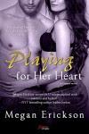 Playing For Her Heart (Entangled Brazen) (Gamers) - Megan Erickson