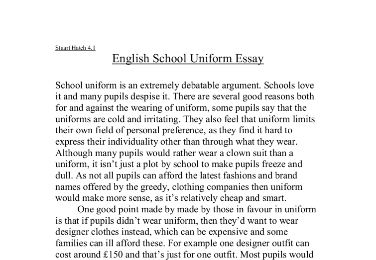 essay about a uniform dress code I'm going to tell you about why teachers should or shouldn't wear dress codes or have a uniform on the other hand they should be able to wear clothes that make them feel comfortable at work and around students they should be aloud to choose what to wear as long as its appropriate the dress code.