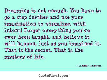Quotes About Life Dreaming Is Not Enough You Have To Go A Step
