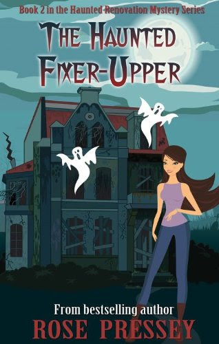 The Haunted Fixer-Upper (Haunted Renovation Mystery) by Rose Pressey
