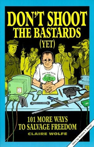 book cover of   Don't Shoot the Bastards (yet)   101 More Ways to Salvage Freedom   by  Claire Wolfe