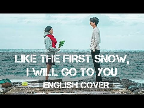 My Favorite English Version of 'I will go to you like The First Snow'