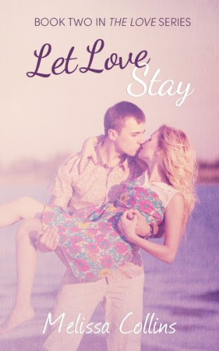 Let Love Stay (The Love Series) by Melissa Collins