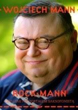 """Wojciech Mann """"RockMann, czyli jak nie zostałem saksofonistą"""""""