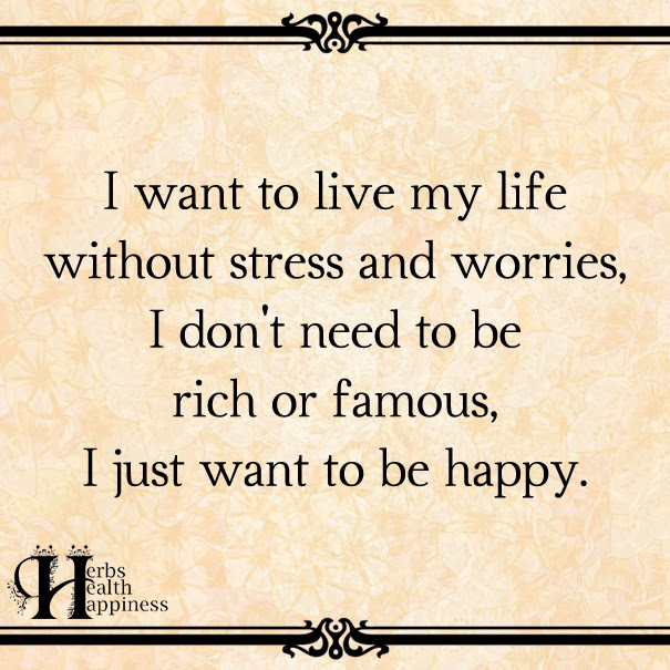 I Want To Live My Life Without Stress And Worries ø Eminently