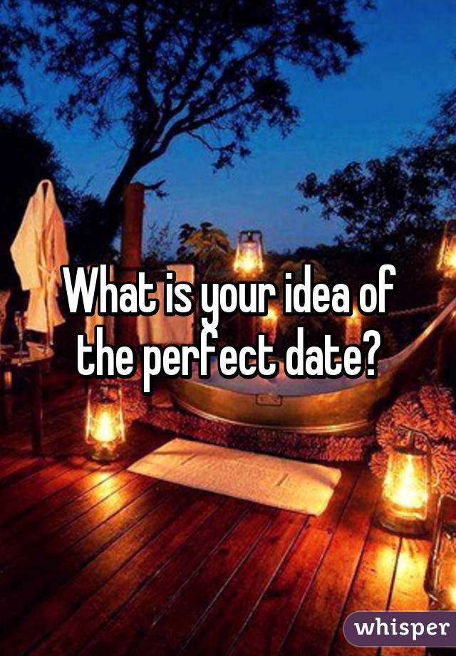 What Is Your Idea Of The Perfect Date