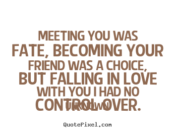 Friendship Quote Meeting You Was Fate Becoming Your Friend Was A