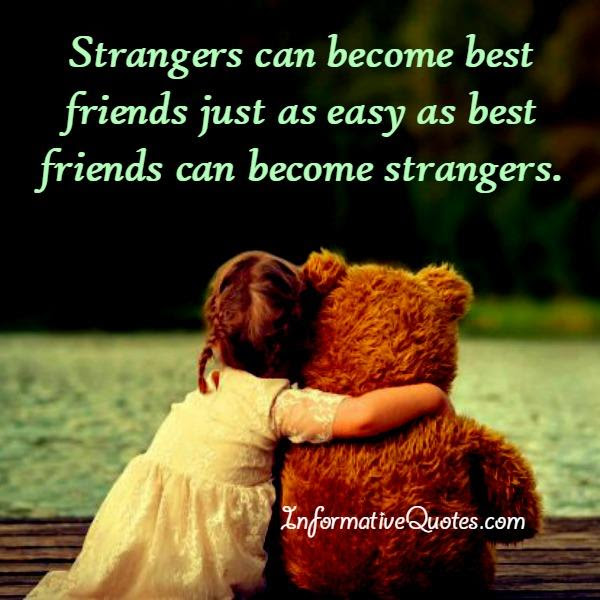 Sometimes Best Friends Can Become Strangers Informative Quotes