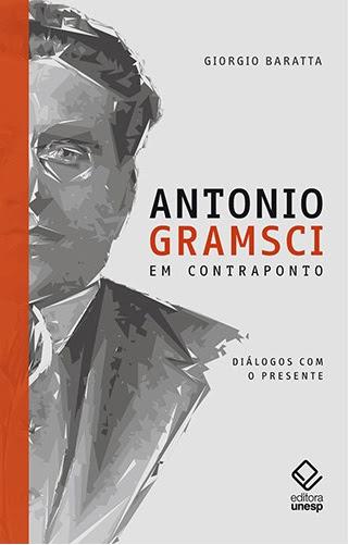 Antonio Gramsci em contraponto: diálogos com o presente - Giorgio Baratta