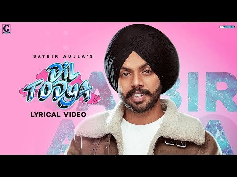 Dil Todeya : Satbir Aujla (Full Song) Latest Punjabi Songs 2020 | Geet MP3