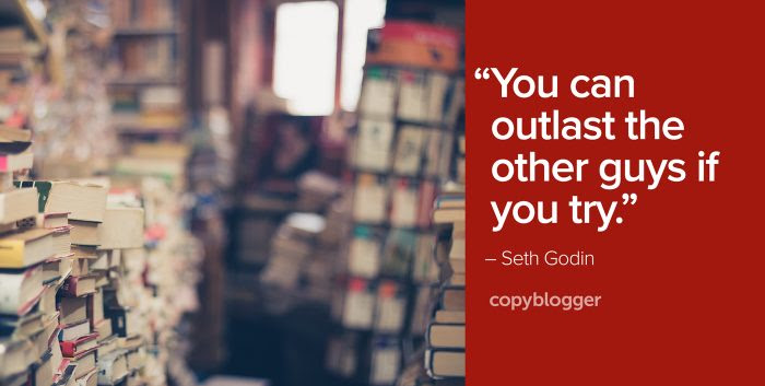 """""""You can outlast the other guys if you try."""" – Seth Godin"""