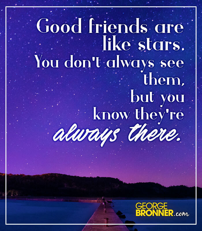 Good Friends Are Like Stars Georgebronnercom Notes Quotes