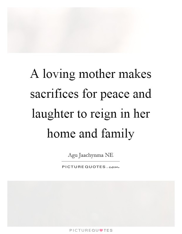 A Loving Mother Makes Sacrifices For Peace And Laughter To Reign